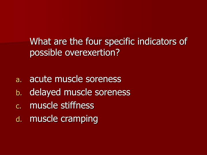What are the four specific indicators of possible overexertion?