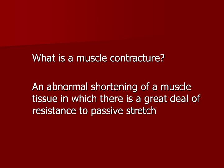 What is a muscle contracture?