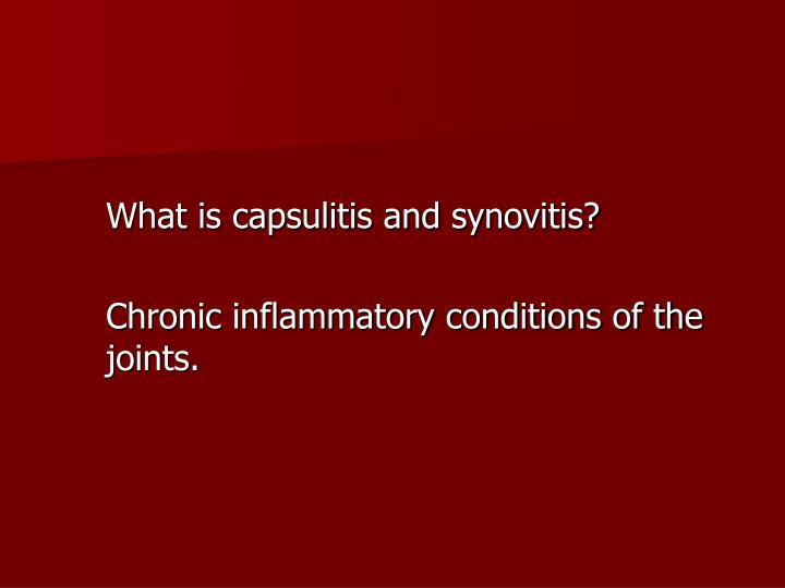 What is capsulitis and synovitis?