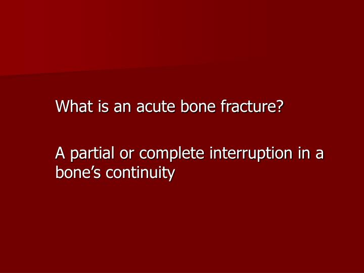 What is an acute bone fracture?