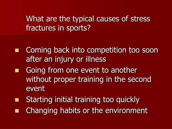 What are the typical causes of stress fractures in sports?