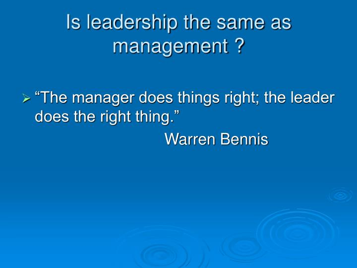 Is leadership the same as management ?