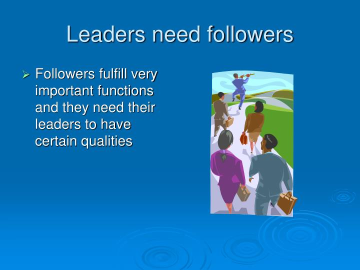 Leaders need followers