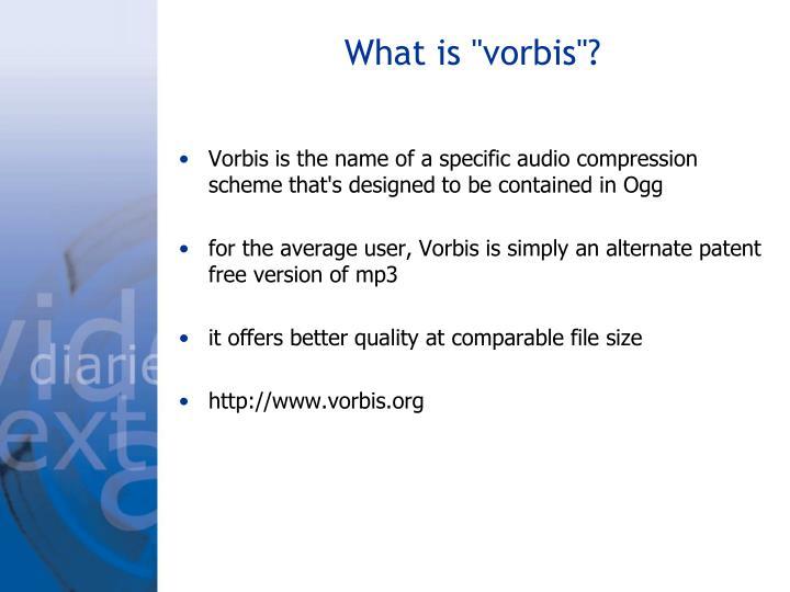 """What is """"vorbis""""?"""