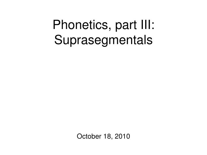 Phonetics part iii suprasegmentals