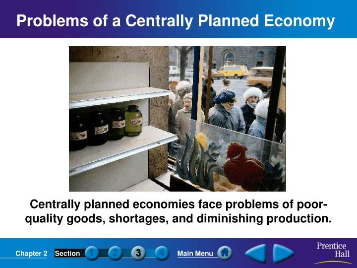 Centrally planned economies face problems of poor-quality goods, shortages, and diminishing production.