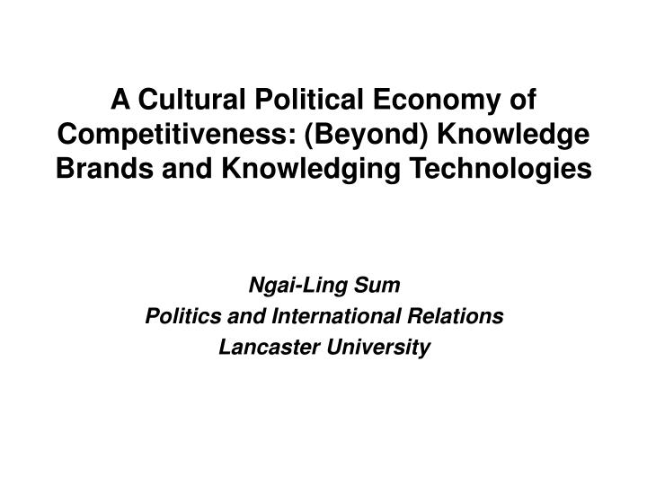 A Cultural Political Economy of Competitiveness: (Beyond) Knowledge Brands and