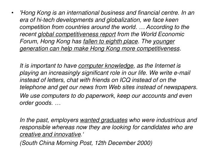 'Hong Kong is an international business and financial centre. In an era of hi-tech developments and globalization, we face keen competition from countries around the world. … According to the recent