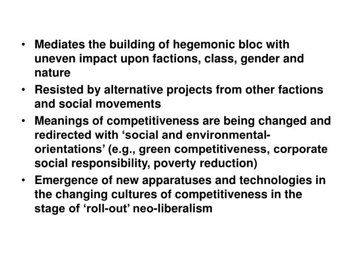 Mediates the building of hegemonic bloc with uneven impact upon factions, class, gender and nature