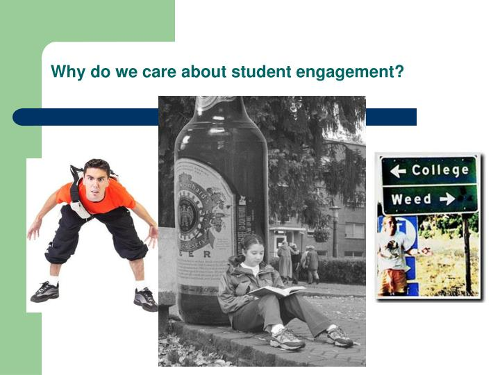 Why do we care about student engagement