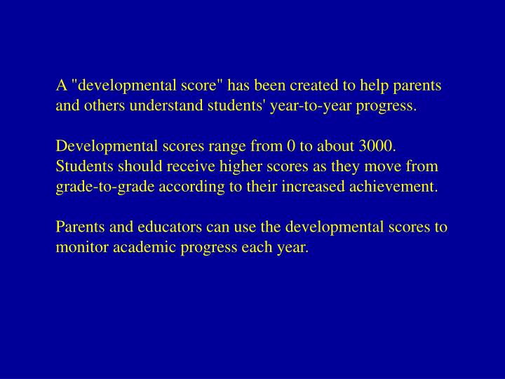 "A ""developmental score"" has been created to help parents and others understand students' year-to-year progress."