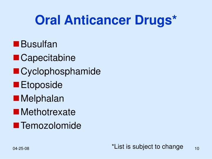 Oral Anticancer Drugs*