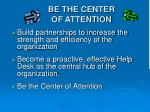 be the center of attention