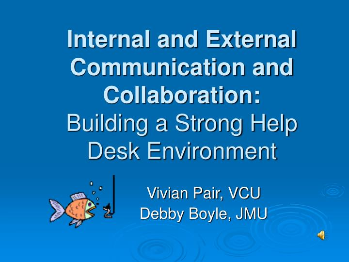 Internal and external communication and collaboration building a strong help desk environment