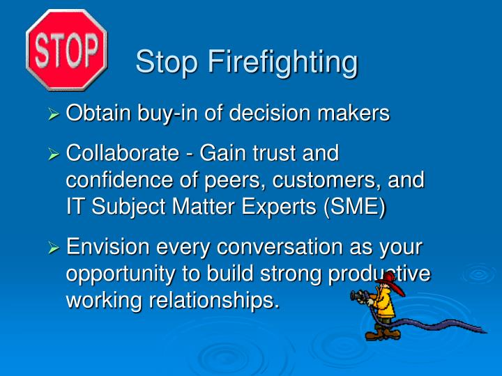 Stop Firefighting