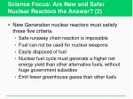 science focus are new and safer nuclear reactors the answer 2