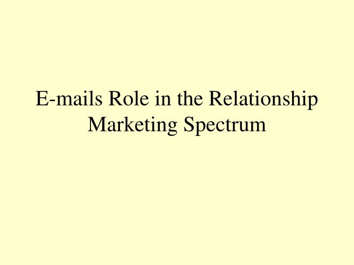 E-mails Role in the Relationship Marketing Spectrum