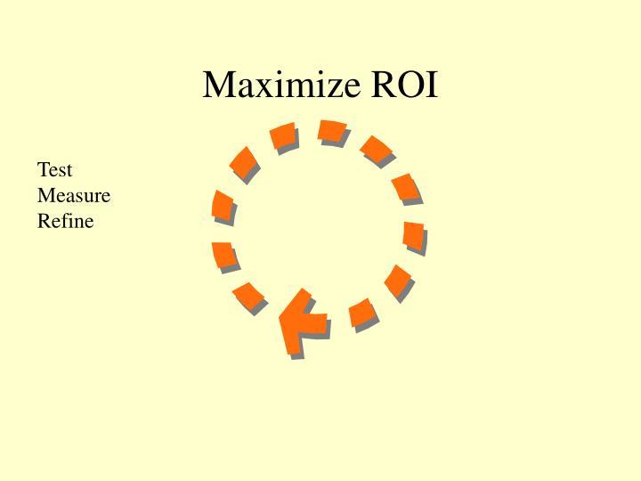 Maximize ROI