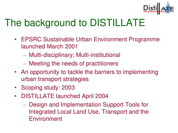 The background to distillate