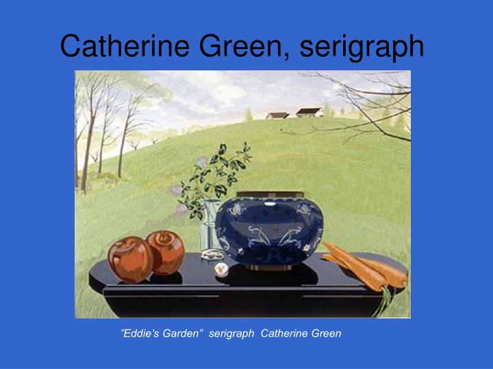 Catherine Green, serigraph