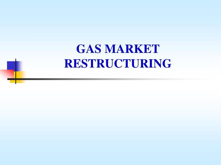 GAS MARKET RESTRUCTURING