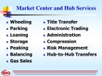 market center and hub services