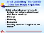 retail unbundling may include more than supply acquisition