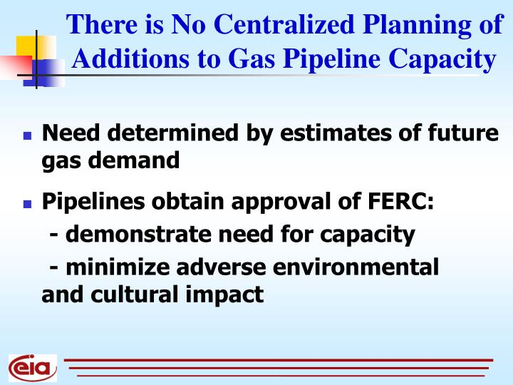 There is No Centralized Planning of Additions to Gas Pipeline Capacity