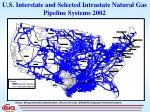 u s interstate and selected intrastate natural gas pipeline systems 2002