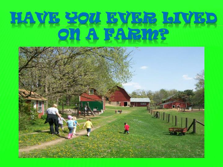 Have you ever lived on a farm?