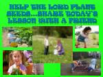 help the lord plant seeds share today s lesson with a friend
