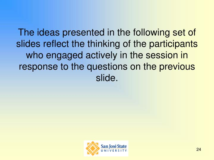 The ideas presented in the following set of slides reflect the thinking of the participants who engaged actively in the session in response to the questions on the previous slide.