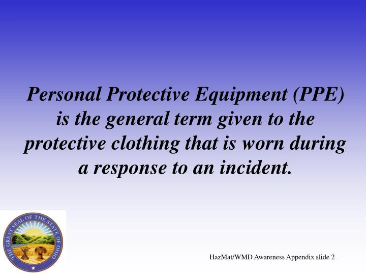 Personal Protective Equipment (PPE) is the general term given to the protective clothing that is wor...