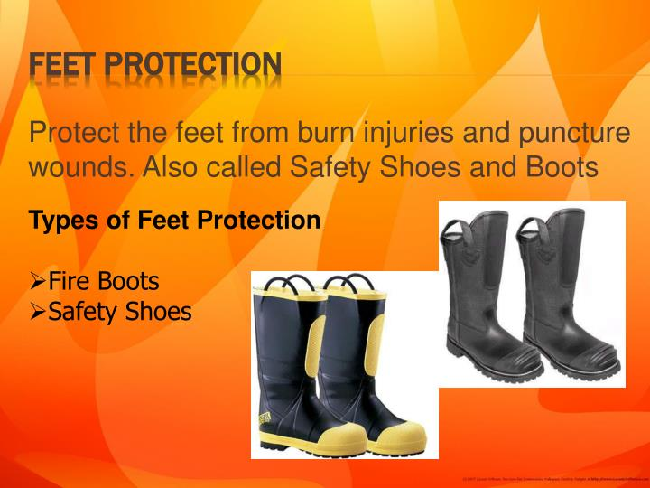 Protect the feet from burn injuries and puncture wounds. Also called Safety Shoes and Boots