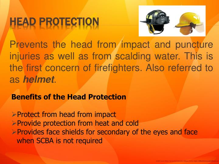 Prevents the head from impact and puncture injuries as well as from scalding water. This is the first concern of firefighters. Also referred to as