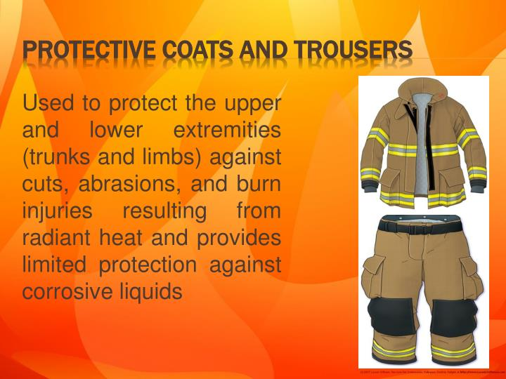 Used to protect the upper and lower extremities (trunks and limbs) against cuts, abrasions, and burn injuries resulting from radiant heat and provides limited protection against corrosive liquids