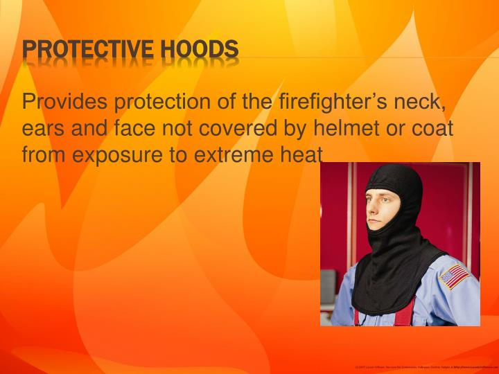 Provides protection of the firefighter's neck, ears and face not covered by helmet or coat from exposure to extreme heat