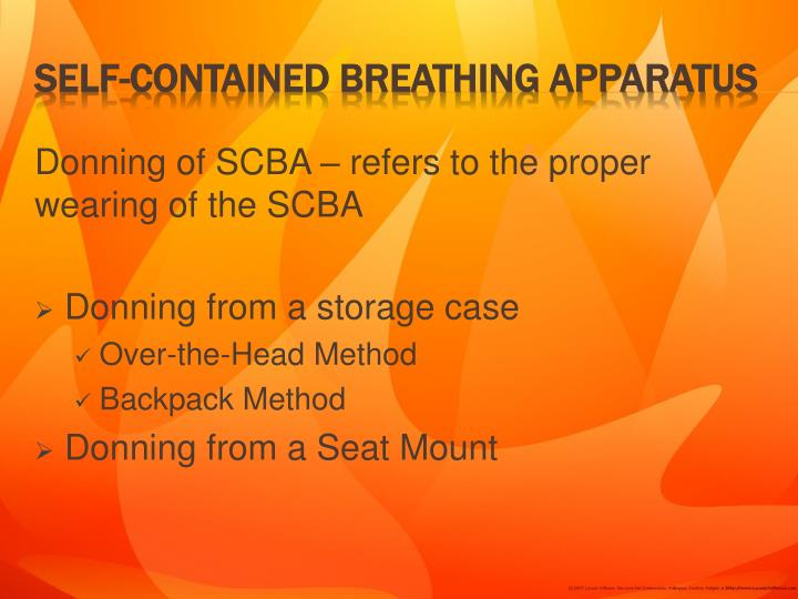 Donning of SCBA – refers to the proper wearing of the SCBA