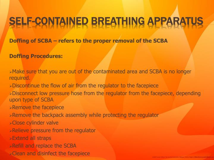 Doffing of SCBA – refers to the proper removal of the SCBA