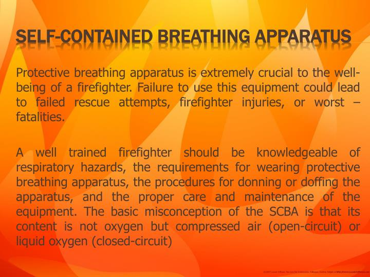 Protective breathing apparatus is extremely crucial to the well-being of a firefighter. Failure to use this equipment could lead to failed rescue attempts, firefighter injuries, or worst – fatalities.
