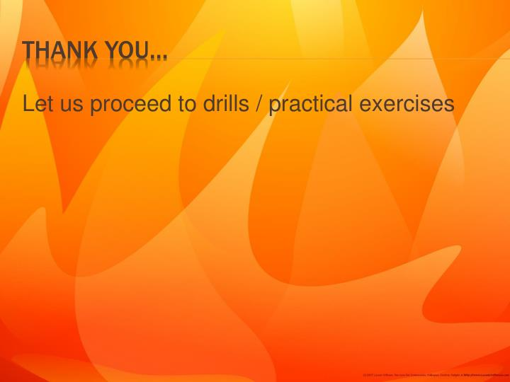 Let us proceed to drills / practical exercises