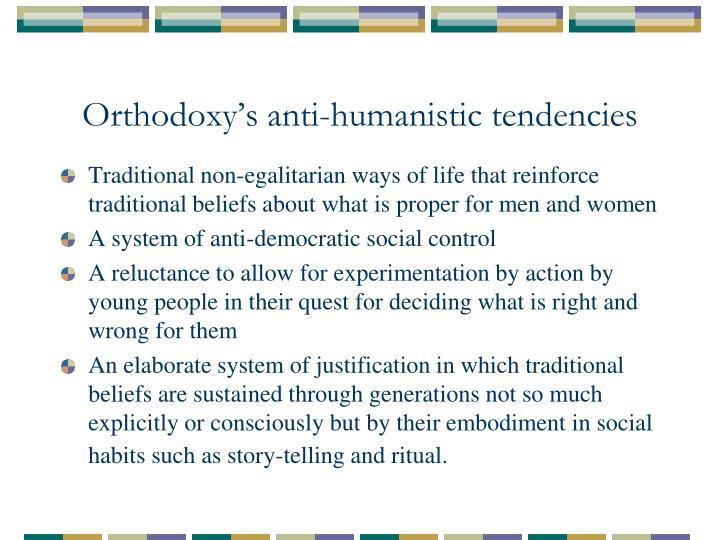 Orthodoxy's anti-humanistic tendencies