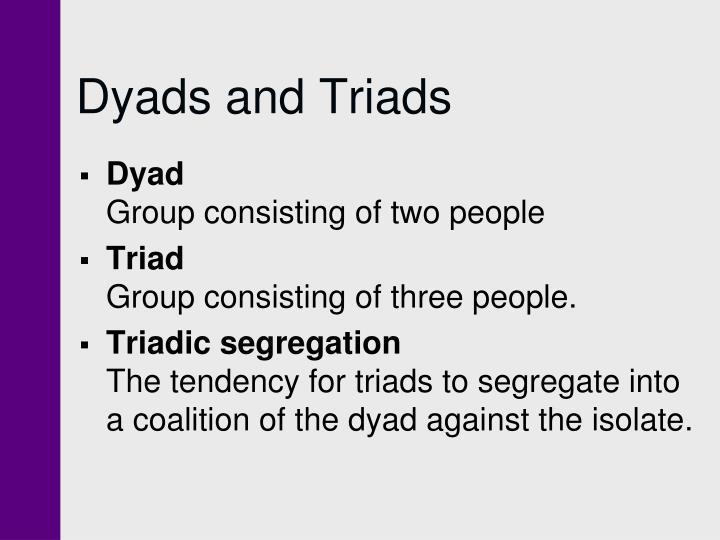 Dyads and Triads