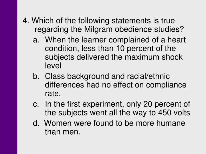 4. Which of the following statements is true regarding the Milgram obedience studies?
