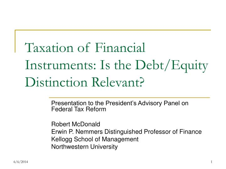 Taxation of Financial Instruments: Is the Debt/Equity Distinction Relevant?