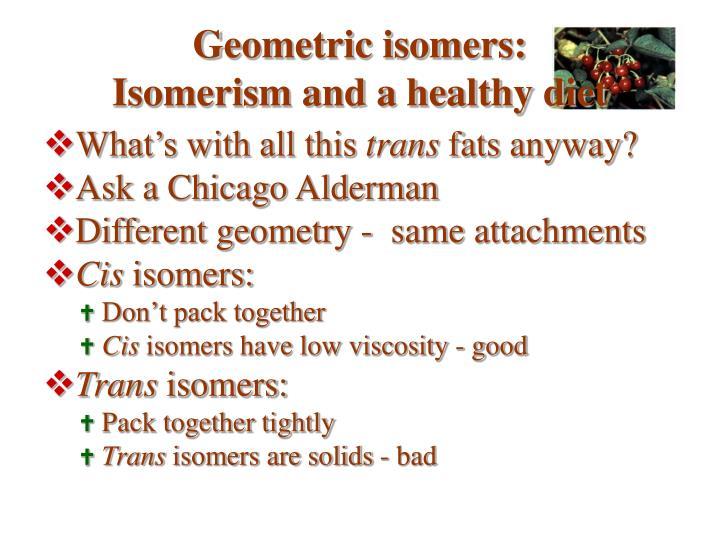 Geometric isomers: