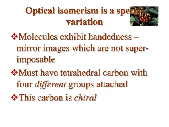 Optical isomerism is a special variation
