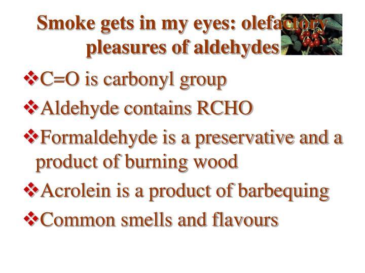 Smoke gets in my eyes: olefactory pleasures of aldehydes
