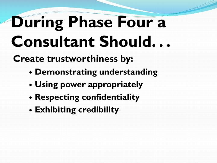 During Phase Four a Consultant Should. . .