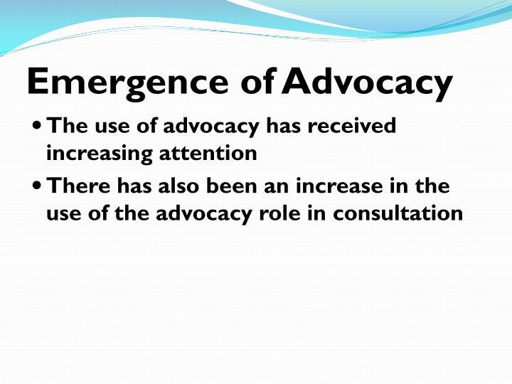 Emergence of Advocacy